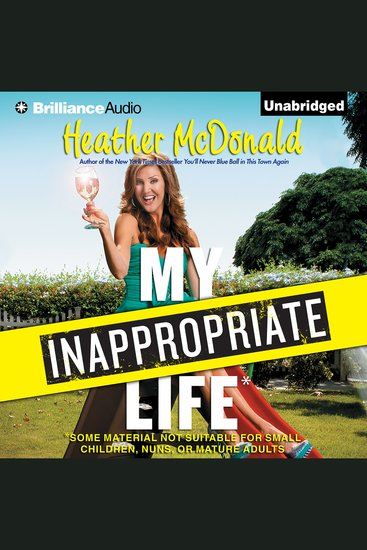 My Inappropriate Life - Some Material Not Suitable for Small Children Nuns or Mature Adults - cover