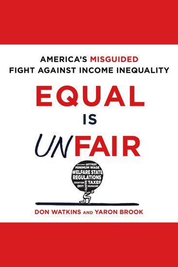 Equal is Unfair - America's Misguided Fight Against Income Inequality - cover