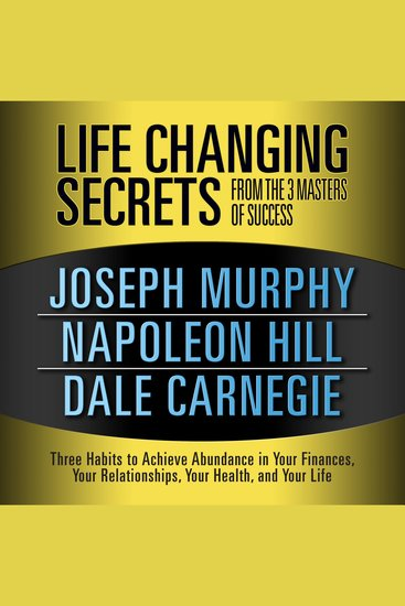 Life Changing Secrets from the 3 Masters of Success - Three Habits to Achieve Abundance in Your Finances Your Relationshipsyour Health and Your Life - cover