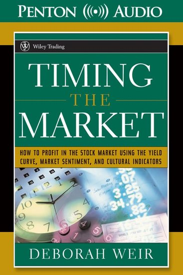 Timing the Market - How to Profit in the Stock Market Using the Yield Curve Market Sentiment and Cultural Indicators - cover
