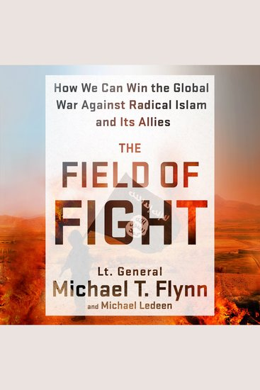 The Field of Fight - How We Can Win the Global War Against Radical Islam and Its Allies - cover