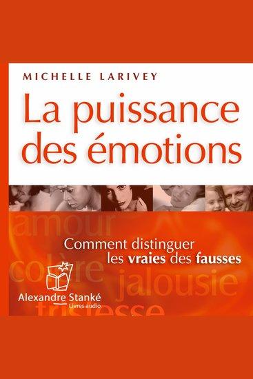 La puissance des émotions - Comment distinguer les vraies des fausses - cover