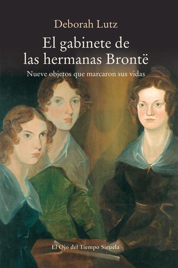 El gabinete de las hermanas Brontë - Nueve objetos que marcaron sus vidas - cover