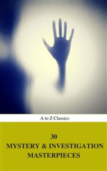 30 Mystery & Investigation Masterpieces (Best Navigation Active TOC) (A to Z Classics) - cover