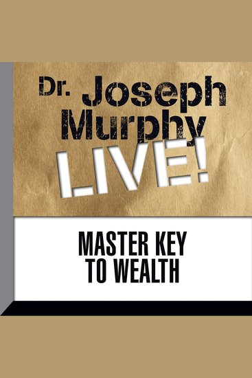 Master Key to Wealth - Dr Joseph Murphy LIVE! - cover
