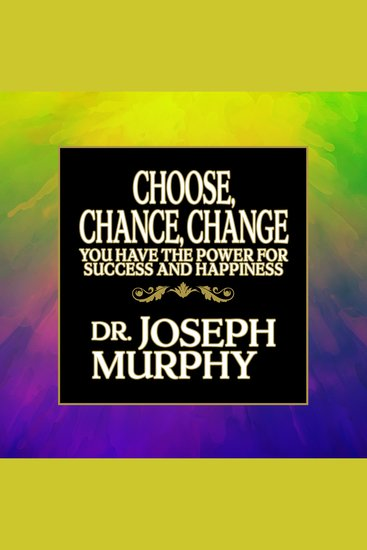 Choose Chance Change - You Have the Power for Success and Happiness - cover
