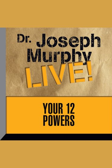 Your 12 Powers - Dr Joseph Murphy LIVE! - cover