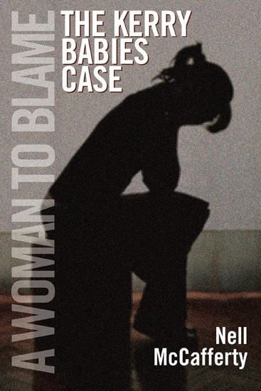 The Kerry Babies Case: A Woman to Blame - cover