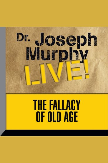 The Fallacy of Old Age - Dr Joseph Murphy LIVE! - cover