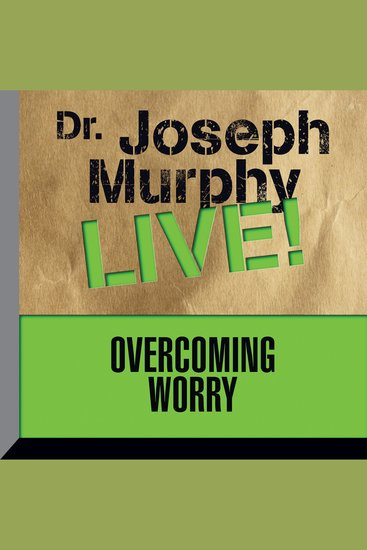 Overcoming Worry - Dr Joseph Murphy LIVE! - cover
