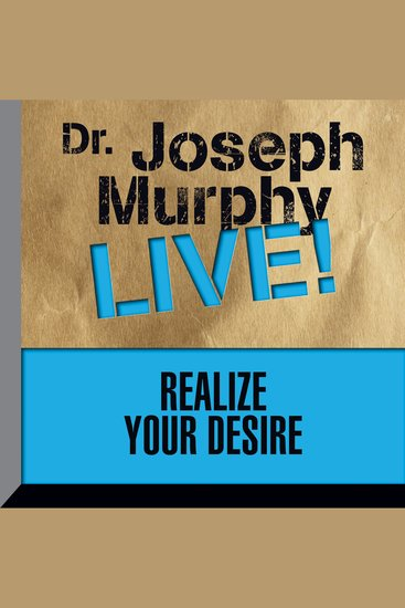 Realize Your Desire - Dr Joseph Murphy LIVE! - cover