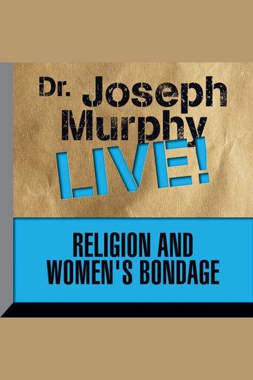 Religion and Women's Bondage - Dr Joseph Murphy LIVE! - cover