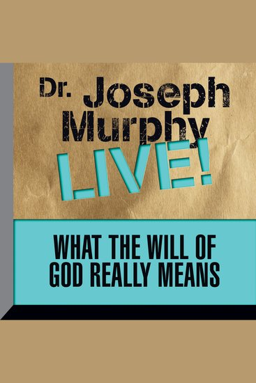 What the Will of God Really Means - Dr Joseph Murphy LIVE! - cover
