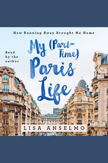 My (Part-Time) Paris Life - How Running Away Brought Me Home - cover