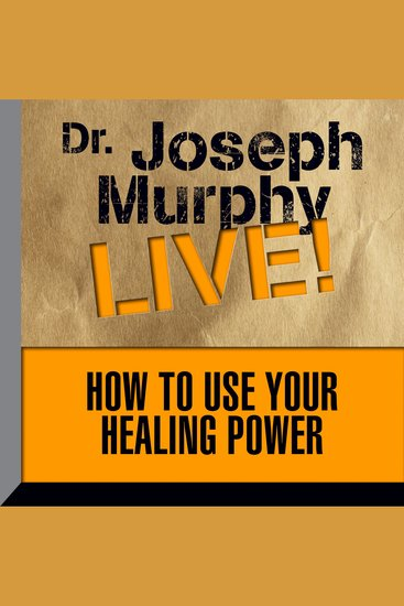 How to Use Your Healing Power - Dr Joseph Murphy LIVE! - cover