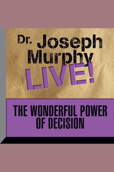 The Wonderful Power of Decision - Dr Joseph Murphy Live! - cover