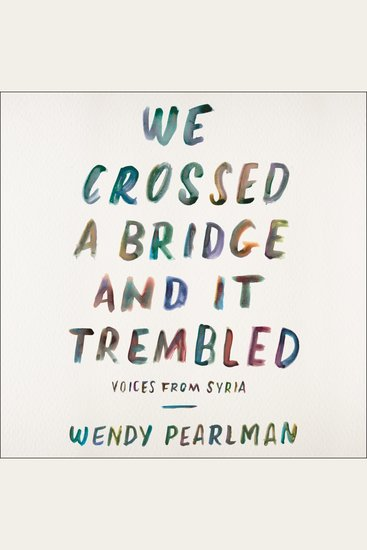 We Crossed a Bridge and It Trembled - Voices from Syria - cover