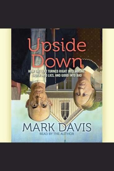 Upside Down - How the Left Has Made Right Wrong Truth Lies and Good Bad - cover