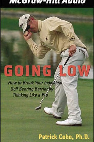 Going Low - How to Break Your Individual Golf Scoring Barrier by Thinking Like a Pro - cover
