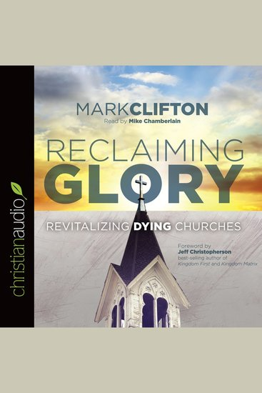 Reclaiming Glory - Revitalizing Dying Churches - cover
