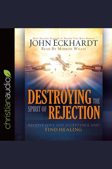 Destroying the Spirit of Rejection - Receive Love and Acceptance and Find Healing - cover