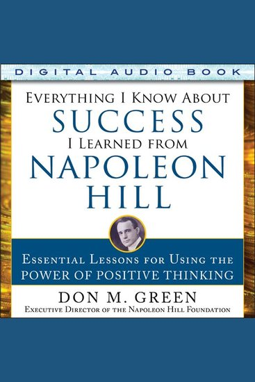 Everything I Know About Success I Learned from Napoleon Hill - Essential Lessons for Using the Power of Positive Thinking - cover