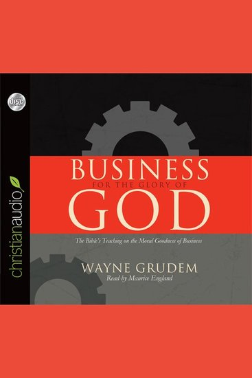 Business for the Glory of God - The Bible's Teaching on the Moral Goodness of Business - cover