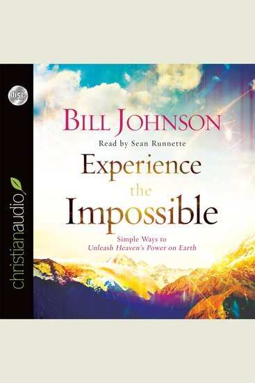 Experience the Impossible - Simple Ways to Unleash Heaven's Power on Earth - cover