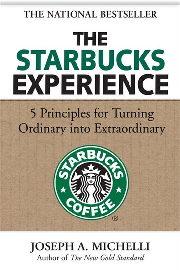 The Starbucks Experience - 5 Principles for Turning Ordinary Into Extraordinary - cover