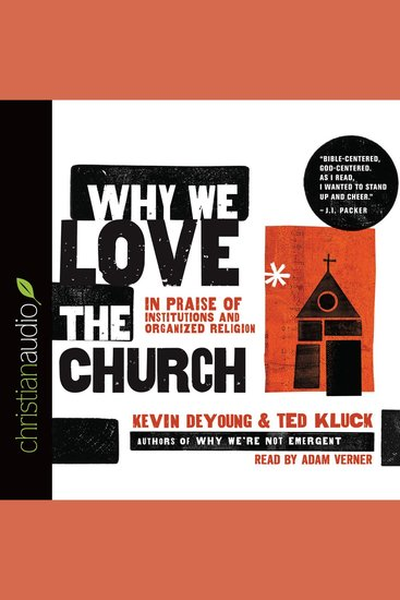 Why We Love the Church - In Praise of Institutions and Organized Religion - cover