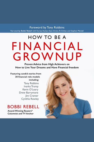 How to Be a Financial Grownup - Proven Advice from High Achievers on How to Live Your Dreams and Have Financial Freedom - cover