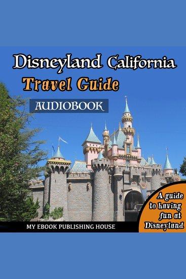 Disneyland California Travel Guide - A Guide to Having Fun at Disneyland - cover