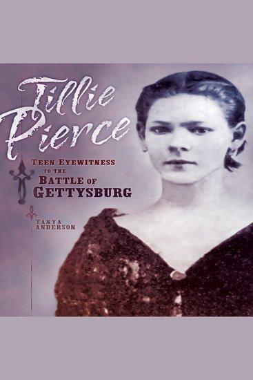 Tillie Pierce - Teen Eyewitness to the Battle of Gettysburg - cover