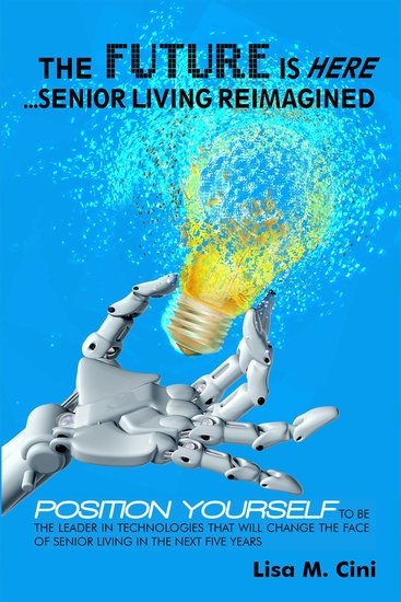 Future Is Here The The: Senior Living Reimagined - cover