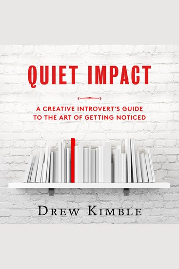 Quiet Impact - A Creative Introvert's Guide to the Art of Getting Noticed - cover