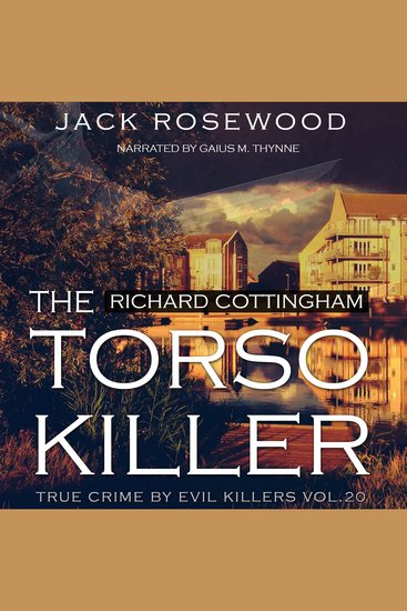 Richard Cottingham - The True Story of the Torso Killer - cover