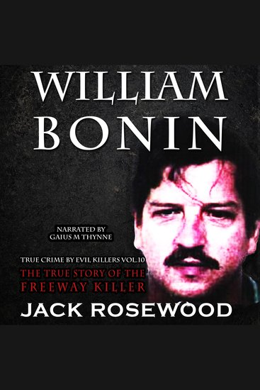 William Bonin: The True Story of The Freeway Killer - cover