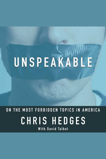 Unspeakable: Chris Hedges on the most Forbidden Topics in America - cover