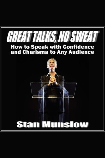 Great Talks No Sweat - How to Speak with Confidence and Charisma to Any Audience - cover