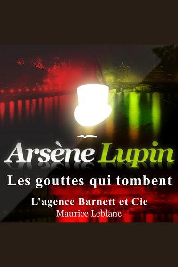 Les gouttes qui tombent - Les aventures d'Arsène Lupin gentleman cambrioleur - cover