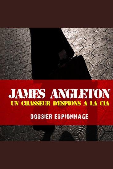 Les plus grandes affaires d'espionnage: James Angleton - Les plus grandes affaires d'espionnage - cover