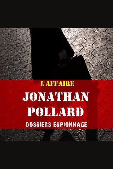 Les plus grandes affaires d'espionnage: Jonathan Pollard - Les plus grandes affaires d'espionnage - cover