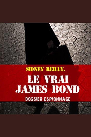 Les plus grandes affaires d'espionnage: Le vrai James Bond - Les plus grandes affaires d'espionnage - cover