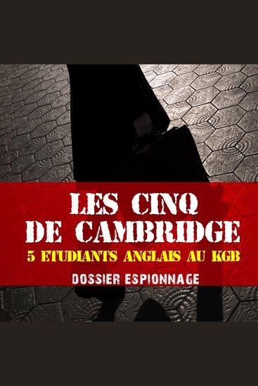 Les plus grandes affaires d'espionnage: Les cinq de Cambridge - Les plus grandes affaires d'espionnage - cover