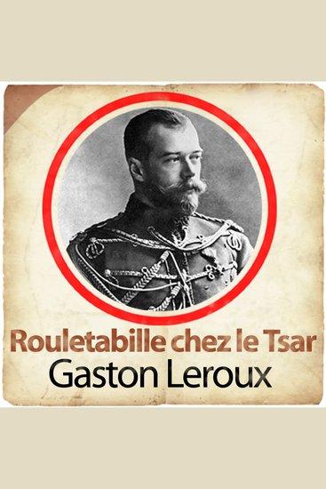 Rouletabille chez le Tsar - Les enquêtes de Rouletabille - cover