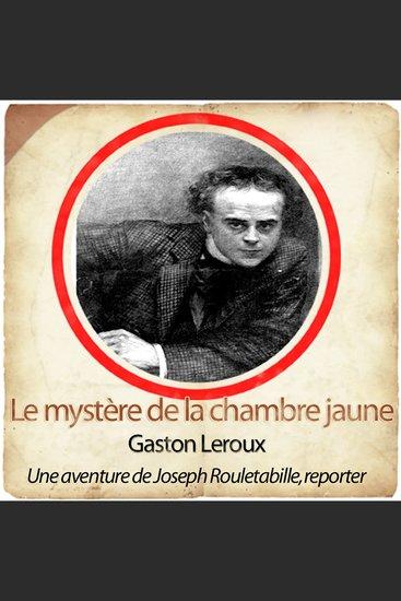 Rouletabille: le mystère de la chambre jaune - Les enquêtes de Rouletabille - cover
