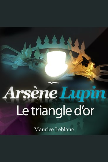Arsène Lupin: Le triangle d'or - Les aventures d'Arsène Lupin gentleman cambrioleur - cover