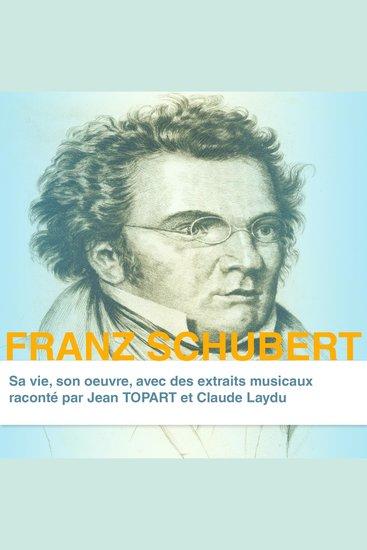 Franz Schubert sa vie son oeuvre - Grands compositeurs - cover