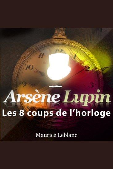 Les 8 coups de l'horloge - Les aventures d'Arsène Lupin gentleman cambrioleur - cover