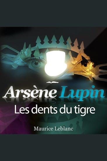 Arsène Lupin: Les dents du Tigre - Les aventures d'Arsène Lupin gentleman cambrioleur - cover
